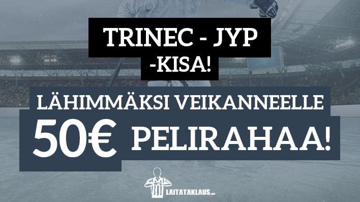 Trinec - JYP -KISA! - lähimmäksi veikanneelle 50€ pelirahaa